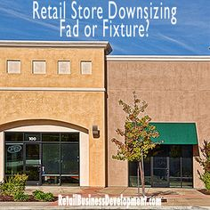 Retail Store Downsizing - Fad or Fixture?