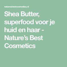 Shea Butter, superfood voor je huid en haar - Nature's Best Cosmetics