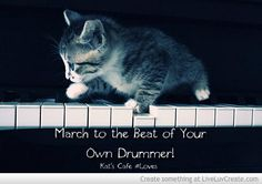 March to the Beat of Your Own Drummer!