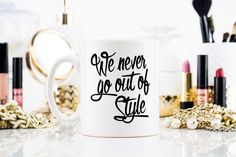 Coffee Mug Tea Cup We Never Go Out Of Style Gift by EpicGiftShop