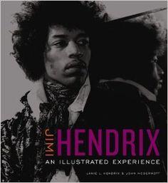 Jimi Hendrix: An Illustrated Experience  – Book, October 9, 2007 by Janie Hendrix  (Author) , John McDermott (Author)
