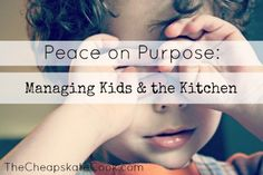 Peace on Purpose - Managing Kids and Cooking (from The Cheapskate Cook)