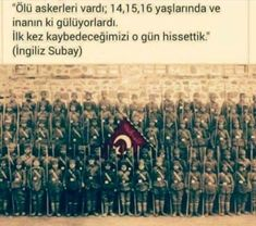 They had dead soldiers who were 15 and 16 years old, and believe me that these dead bodies had smiles on their faces. That was the first moment we understood that we already had lost the war. - A British Soldier Martyrs' Day, Karma, Turkish Soldiers, Turkish People, British Soldier, World War One, Ottoman Empire, Historical Pictures, Ancient Rome