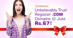 Don't Miss - Book .COM Domains @ Just Rs 67 Now!   Here is a super-saver sizzling offer that you must go for! Yes, register .COM Domains at just Rs 67! Don't be amazed, this offer stands TRUE!
