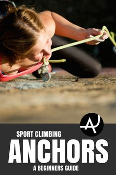 A Beginners Guide To Sport Climbing Anchors – Rock Climbing Tips for Beginners – Rock Climbing Workouts and Exercises to Improve Your Training – Bouldering and Climbing Articles