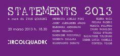 STATEMENTS 2013  20-29 Marzo 2013  Circoloquadro, Milano.  A cura di Ivan Quaroni