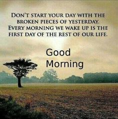 """Don´t start your day with the broken pieces of yesterday. Every morning we wake up is the first day of the rest of our life"" #BeHappy  http://chippedteacup.hubpages.com/hub/Good-Morning-Quotes-and-Sayings?utm_content=buffera2893&utm_medium=social&utm_source=pinterest.com&utm_campaign=buffer#slide8754135"