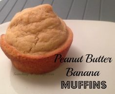 Peanut Butter Banana Muffins- I'm going to add chocolate chips too