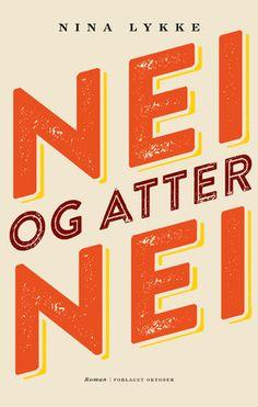 Ja og atter ja! Nina Lykkes roman «Nei og atter nei» er en misantropisk roman med snert og vidd som tar tidsånden på kornet.