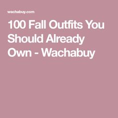 100 Fall Outfits You Should Already Own - Wachabuy