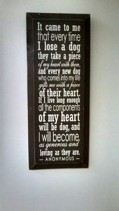 Dogs take pieces of our hearts.