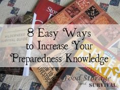 8 Easy Ways to Increase Your Preparedness Knowledge - Food Storage and Survival