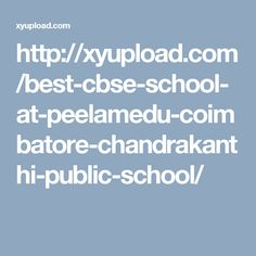 http://xyupload.com/best-cbse-school-at-peelamedu-coimbatore-chandrakanthi-public-school/