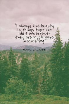 """""""I always find beauty in things that are odd & imperfect they are much more interesting. on Travel quotes quotes"""