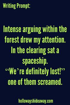 "Halloween Writing Prompts Part 4-October 2016-Intense arguing within the forest drew my attention. In the clearing sat a spaceship. ""We're definitely lost!"" one of them screamed."