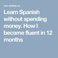 Learn Spanish without spending money. How I became fluent in 12 months