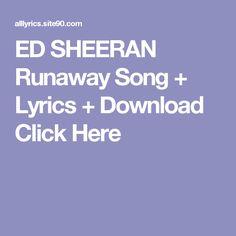 ED SHEERAN Runaway Song + Lyrics + Download  Click Here Runaway Song, Bowie Lazarus, Monster Songs, Imelda May, Imagine Song, Ray Davies, Beauty Behind The Madness, Artist