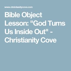 "Bible Object Lesson: ""God Turns Us Inside Out"" - Christianity Cove"