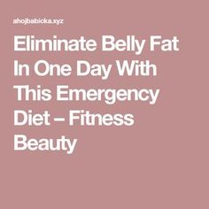 Eliminate Belly Fat In One Day With This Emergency Diet – Fitness Beauty