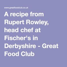 A recipe from Rupert Rowley, head chef at Fischer's in Derbyshire - Great Food Club