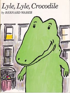 """Lyle, Lyle, Crocodile"", Bernard Waber 1965 my mom used to read this to me when i was a kid"