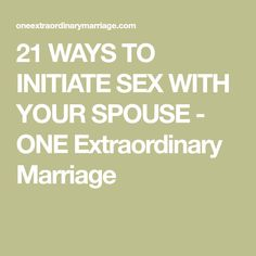 21 WAYS TO INITIATE SEX WITH YOUR SPOUSE - ONE Extraordinary Marriage