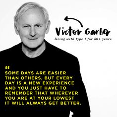 """Some days are easier than others, but every day is a new experience and you just have to remember that wherever you are at your lowest it will always get better"" - Victor Garber INSPIRATION #T1D"