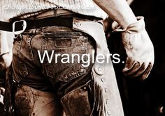 I'm also a sucker for a butt in wranglers!