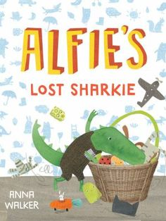 Alfie's lost Sharkie by Anna Walker. It's time for bed, and a little alligator named Alfie can't find his most important toy. Where could it be?