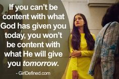 """If you can't be content with what God has given you today, you won't be content with what He will give you tomorrow."" -GirlDefined.com"