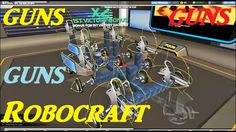 ROBOCRAFT, MORE GUNS! Online Multiplayer Shooter! 2014 Indie Game of the... #ROBOCRAFT