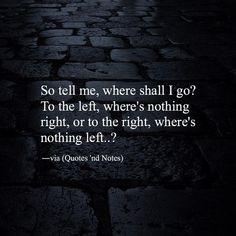 So tell me, where shall I go ?