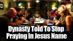 Duck Dynasty Told To Stop Praying In Jesus Name Because It Offended Muslims (VIDEO) - Now The End Begins