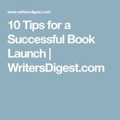 10 Tips for a Successful Book Launch | WritersDigest.com