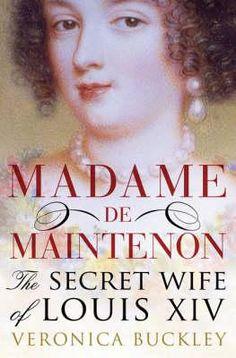 Allison's Pick: The Secret Wife Of Louis XIV: Françoise d'Aubigné, Madame de Maintenon by Veronica Buckley - DC130.M2 B9 2009