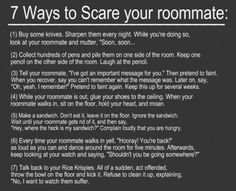 7 ways to scare your roommate - Every time I read this, I laugh.