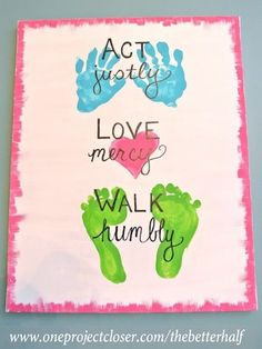 I did a basic print of this verse. It is my favorite, but what an incredible treasure to have my child's imprints on it!