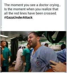 When doctors in Gaza start to cry, lines have been crossed. United We Stand, Oppression, Good People, Wake Up, Crying, It Hurts, Religion, Politics, Peace