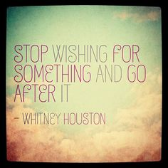 Stop wishing for something and go after it- Whitney Houston Like Quotes, Music Quotes, Dorm Quotes, Keep Calm Quotes, Special Words, Entj, Affirmation Quotes, Whitney Houston, Quote Life