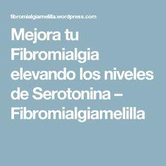 Mejora tu Fibromialgia elevando los niveles de Serotonina – Fibromialgiamelilla
