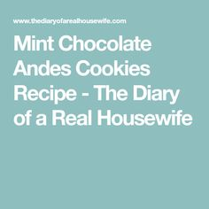 Mint Chocolate Andes Cookies Recipe - The Diary of a Real Housewife