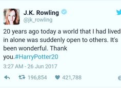 J.K. Rowling's tweet on June 26th - These books and movies are part of what made me who I am, so thank you J.K.R.