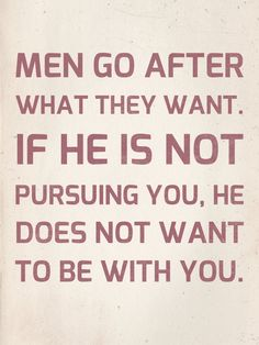 This is hard to remember, but very important. When you find yourself pursuing him more than he is pursuing you, then something is wrong.