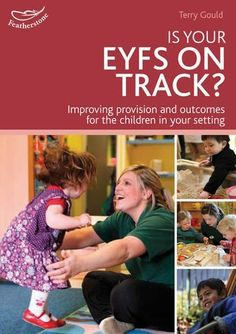 Is Your EYFS on Track?: Self Evaluation Starts with Celebration by Terry Gould,  This book is about evaluating the effectiveness of an early years setting in the light of the latest recommendations. It will help practitioners have a better understanding of the self evaluation process, as well as helping them, to identify strengths and areas for development in their own school/ setting and improve provision and outcomes for children and be better prepared for Ofsted inspection.