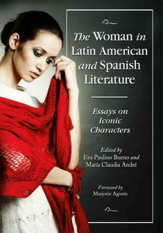 The woman in Latin American and Spanish literature : essays on iconic characters / edited by Eva Paulino Bueno and María Claudia André ; foreword by Marjorie Agosín.
