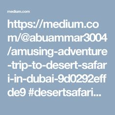 https://medium.com/@abuammar3004/amusing-adventure-trip-to-desert-safari-in-dubai-9d0292effde9 #desertsafarideals