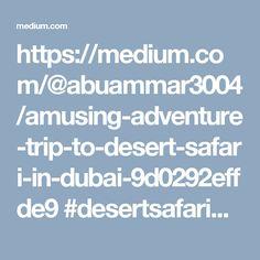 https://medium.com/@abuammar3004/amusing-adventure-trip-to-desert-safari-in-dubai-9d0292effde9 #desertsafarideals