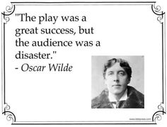 "curtaincallpod:  ""The play was a great success, but the audience was a disaster."" - Oscar Wilde #theatrequotes #thanksOscar"