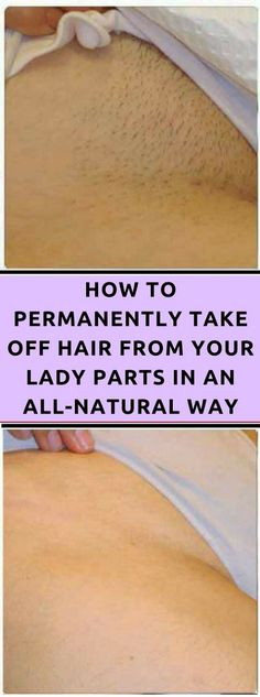 HOW TO PERMANENTLY TAKE OFF HAIR FROM YOUR LADY PARTS IN AN ALL
