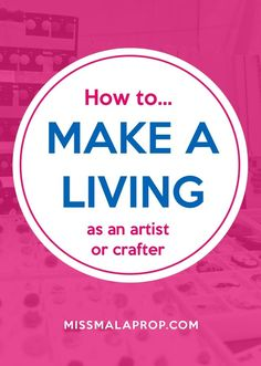 How to make a living as an artist or crafter!